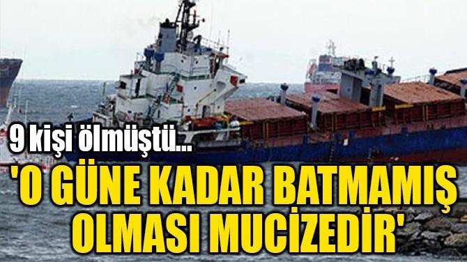 'O GÜNE KADAR BATMAMIŞ  OLMASI MUCİZEDİR'