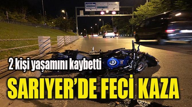 SARIYER'DE FECİ KAZA