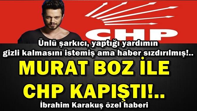 MURAT BOZ İLE CHP KAPIŞTI!.. GİZLİ KALMASINI İSTEMİŞ AMA...