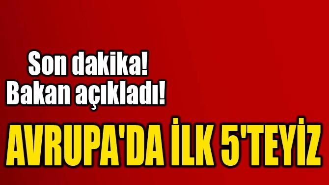 AVRUPA'DA İLK 5'TEYİZ