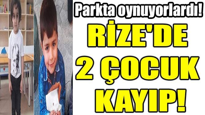 RİZE'DE 2 ÇOCUK  KAYIP!
