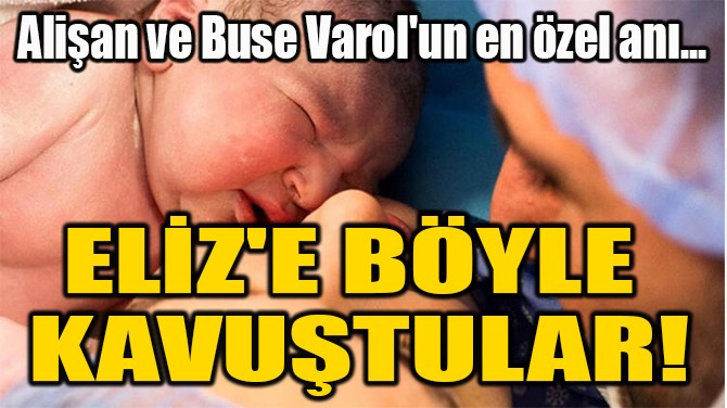 ELİZ'E BÖYLE  KAVUŞTULAR!