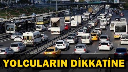 İSTANBUL'DA BAZI YOLLAR BUGÜN TRAFİĞE KAPATILACAK!