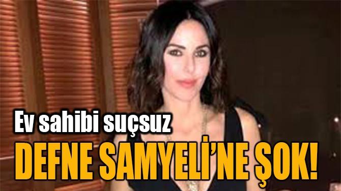 DEFNE SAMYELİ'NE ŞOK!