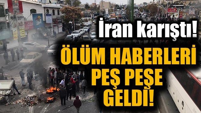 İRAN KARIŞTI! ÖLÜM HABERLERİ PEŞ PEŞE GELDİ!