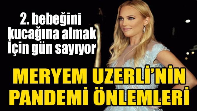 MERYEM UZERLİ'NİN PANDEMİ ÖNLEMLERİ!