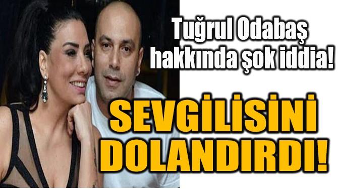 SEVGİLİSİNİ  DOLANDIRDI!