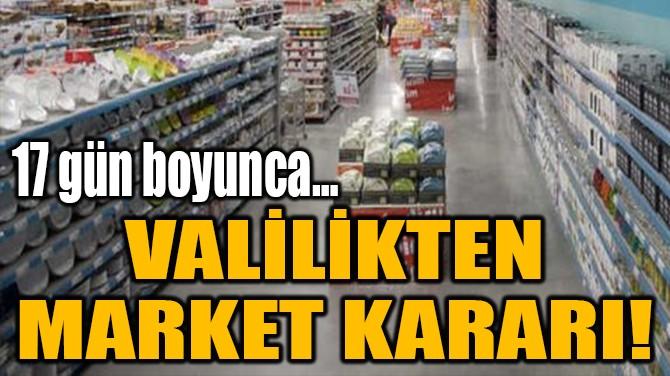 VALİLİKTEN MARKET KARARI!