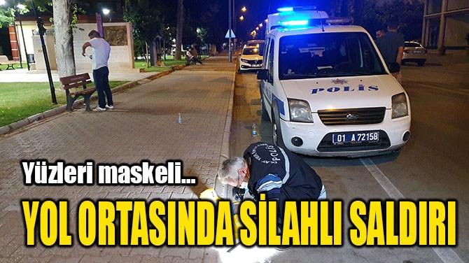 YOL ORTASINDA SİLAHLI SALDIRI