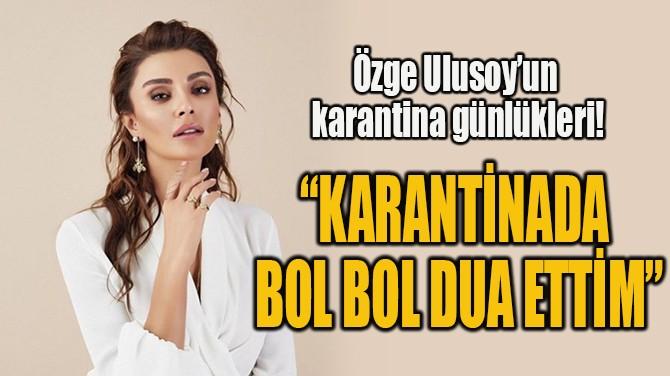 """""""KARANTİNADA  BOL BOL DUA ETTİM"""""""
