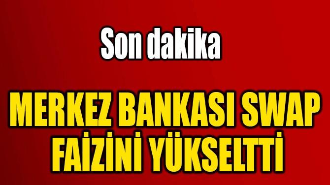 MERKEZ BANKASI SWAP  FAİZİNİ YÜKSELTTİ