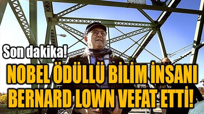 NOBEL ÖDÜLLÜ BİLİM İNSANI BERNARD LOWN VEFAT ETTİ!