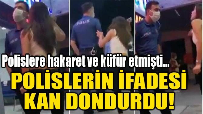 POLİSLERİN İFADESİ  KAN DONDURDU!