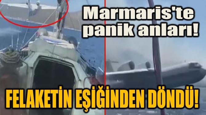 MARMARİS'TE PANİK ANLARI! FELAKETİN EŞİĞİNDEN DÖNDÜ!