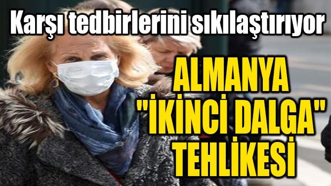 "ALMANYA  ""İKİNCİ DALGA""  TEHLİKESİ"