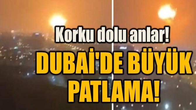 DUBAİ'DE BÜYÜK  PATLAMA!