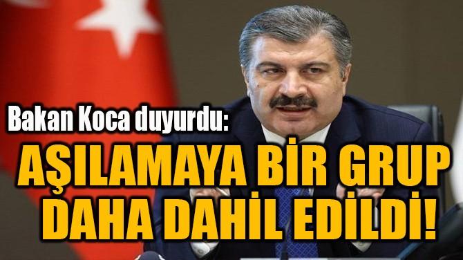 AŞILAMAYA BİR GRUP  DAHA DAHİL EDİLDİ!
