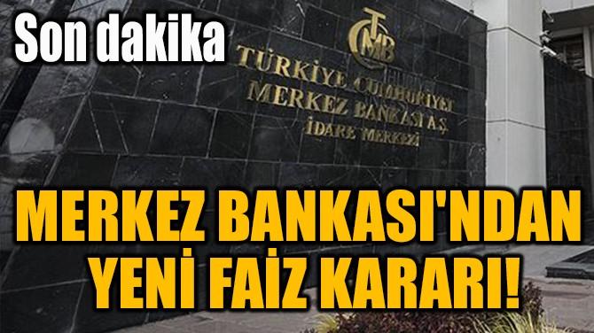 MERKEZ BANKASI'NDAN  YENİ FAİZ KARARI!