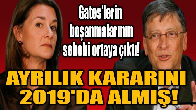 AYRILIK KARARINI  2019'DA ALMIŞ!