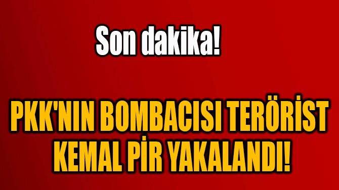 PKK'NIN BOMBACISI TERÖRİST  KEMAL PİR YAKALANDI!