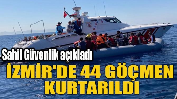 İZMİR'DE 44 GÖÇMEN  KURTARILDI