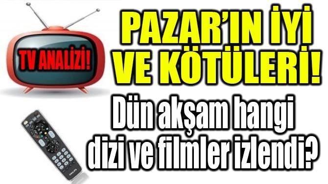 RATINGLER BELLİ OLDU! PAZAR'IN İYİ VE KÖTÜLERİ!