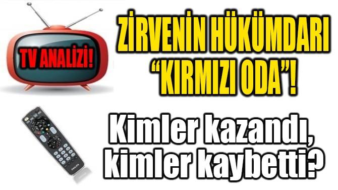 """ZİRVENİN HÜKÜMDARI """"KIRMIZI ODA""""!"""