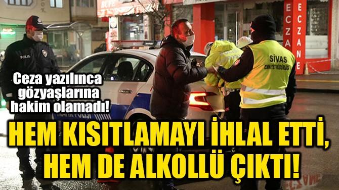 HEM KISITLAMAYI İHLAL ETTİ,  HEM DE ALKOLLÜ ÇIKTI!