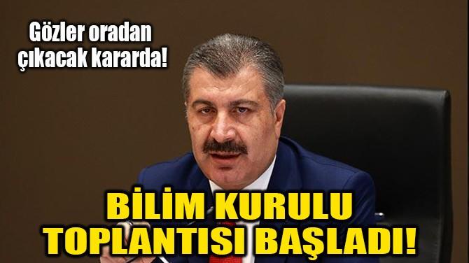BİLİM KURULU TOPLANTISI BAŞLADI!