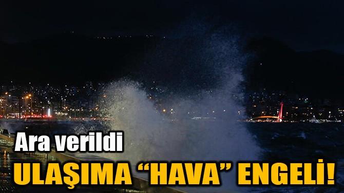 ULAŞIMA HAVA ENGELİ!