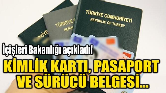 KİMLİK KARTI, PASAPORT  VE SÜRÜCÜ BELGESİ...