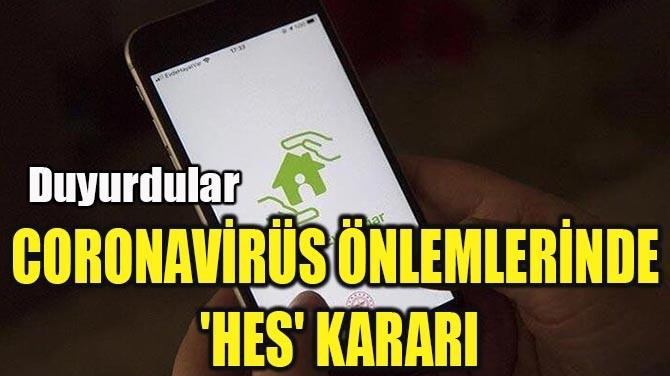 CORONAVİRÜS ÖNLEMLERİNDE  'HES' KARARI