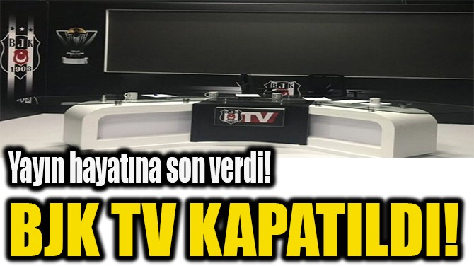 BJK TV KAPATILDI!