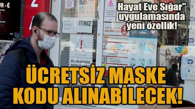 ÜCRETSİZ MASKE KODU ALINABİLECEK!