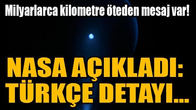 NASA AÇIKLADI: TÜRKÇE DETAYI...