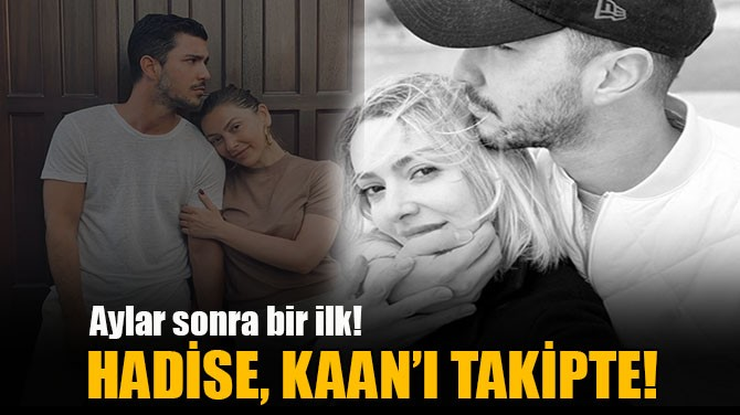HADİSE, KAAN'I TAKİPTE!