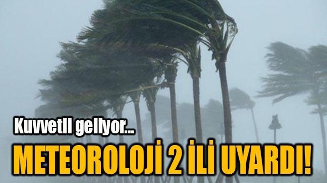 METEOROLOJİ 2 İLİ UYARDI!