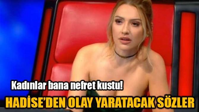 HADİSE'DEN OLAY YARATACAK SÖZLER!