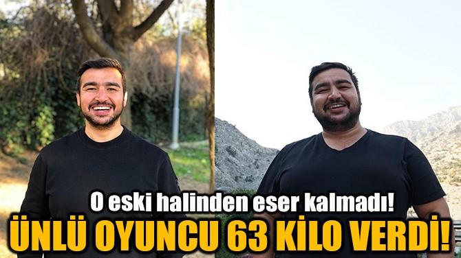 OYUNCU TÜREV ULUDAĞ, 63 KİLO VERDİ!
