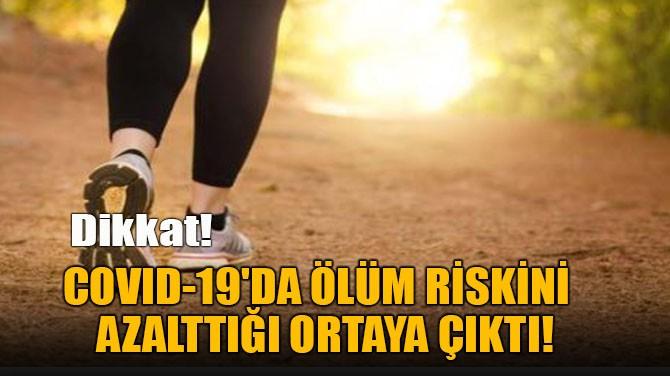 COVID-19'DA ÖLÜM RİSKİNİ  AZALTTIĞI ORTAYA ÇIKTI!