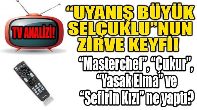 """""""UYANIŞ BÜYÜK SELÇUKLU""""NUN ZİRVE KEYFİ!"""