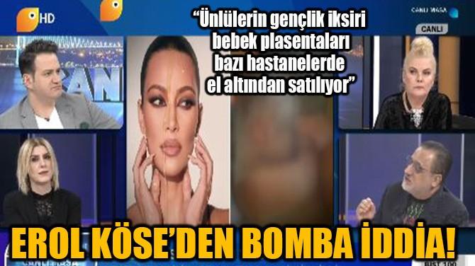 EROL KÖSE'DEN BOMBA İDDİA!