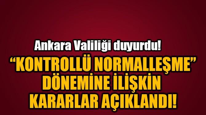 """""""KONTROLLÜ NORMALLEŞME""""  DÖNEMİNE İLİŞKİN KARARLAR AÇIKLANDI!"""