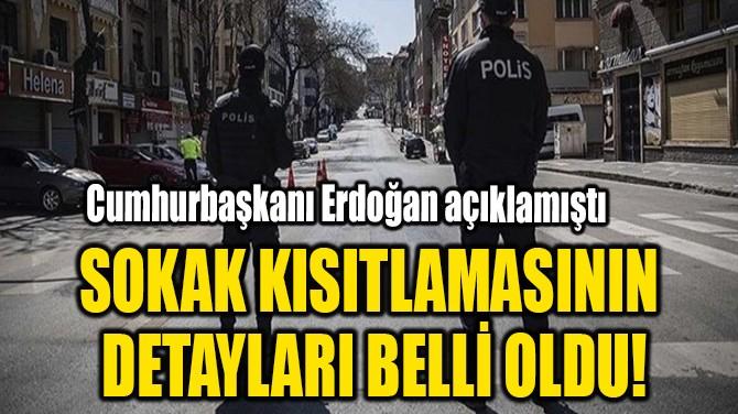 SOKAK KISITLAMASININ  DETAYLARI BELLİ OLDU!