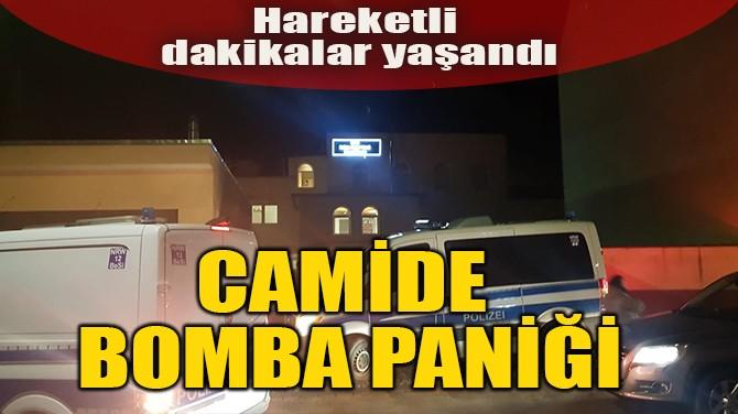 CAMİDE BOMBA PANİĞİ