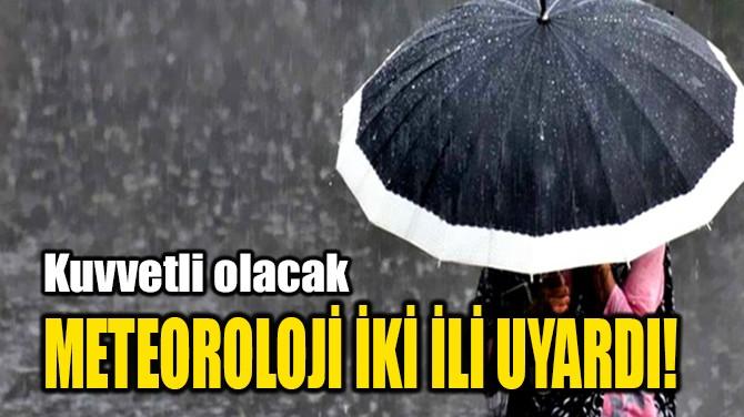 METEOROLOJİ İKİ İLİ UYARDI!