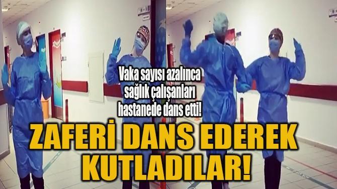ZAFERİ DANS EDEREK KUTLADILAR!