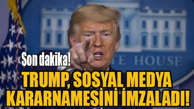 TRUMP, SOSYAL MEDYA KARARNAMESİNİ İMZALADI!