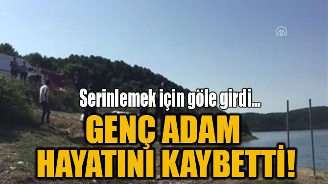 GENÇ ADAM  HAYATINI KAYBETTİ!