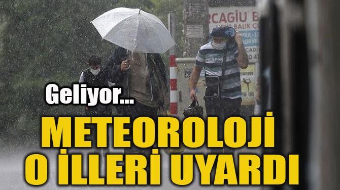 METEOROLOJİ O İLLERİ UYARDI